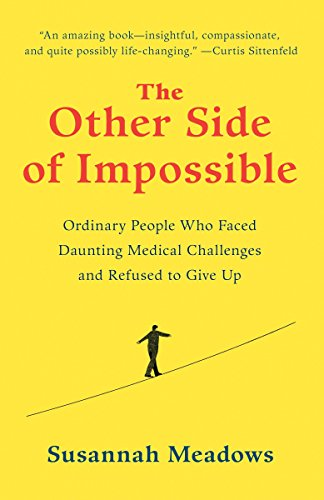 9780812996487: The Other Side of Impossible: Ordinary People Who Faced Daunting Medical Challenges and Refused to Give Up