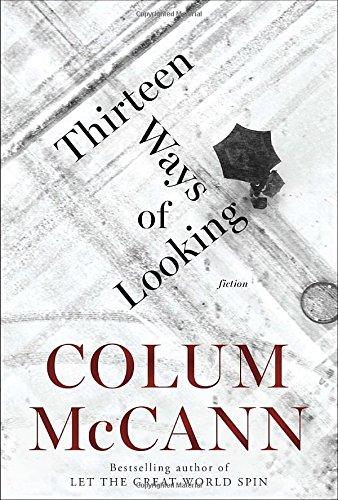 Thirteen Ways of Looking: A Novella and Three Stories: McCann, Colum