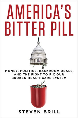 9780812996951: America's Bitter Pill: Money, Politics, Back-Room Deals, and the Fight to Fix Our Broken Healthcare System