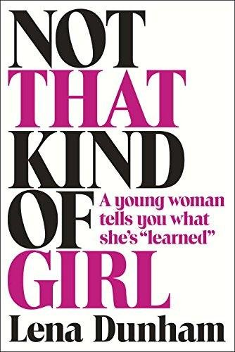 """9780812997347: Not That Kind of Girl: A Young Woman Tells You What She's """"Learned"""""""