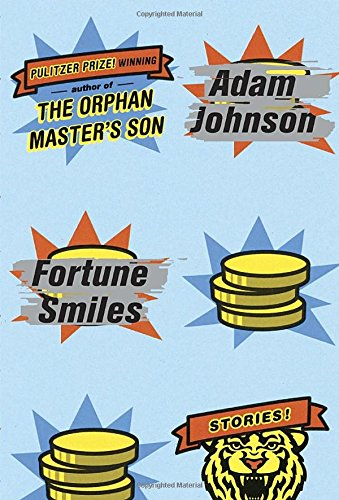 Fortune Smiles: Stories (Signed First Edition): Adam Johnson