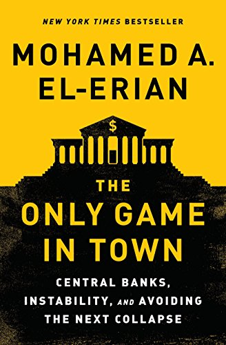 9780812997620: The Only Game in Town: Central Banks, Instability, and Avoiding the Next Collapse