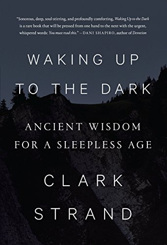 9780812997729: Waking Up to the Dark: Ancient Wisdom for a Sleepless Age