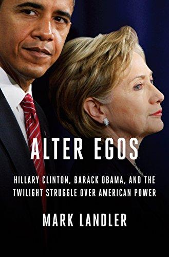 Alter Egos Hillary Clinton Barack Obama & the Twilight Struggle Over American Power
