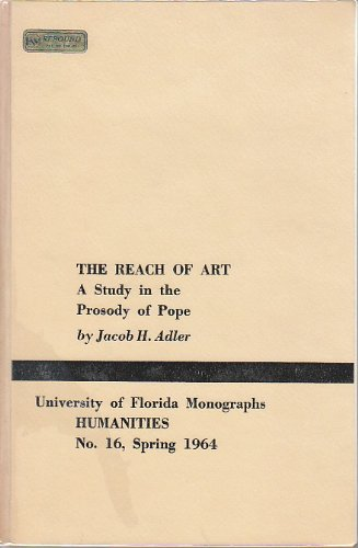 Reach of Art: A Study in the Prosody of Pope (Monographs: Humanities, No. 16, Spring 1964): Adler, ...