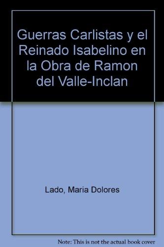 9780813001395: Las Guerras Carlistas Y El Reinado Isabelino in LA Obra De Ramon Del Valle Inclan