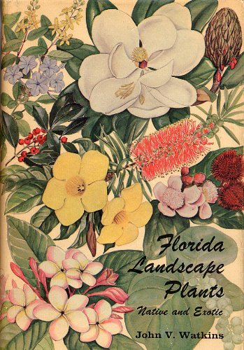 Florida Landscape Plants: Native and Exotic: Watkins, John Vertrees