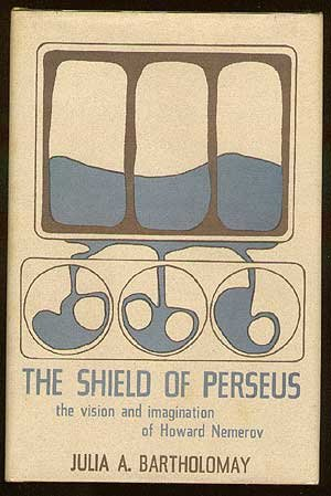 The Shield of Perseus The Vision and Imagination of Howard Nemerov: Bartholomay, Julia A.