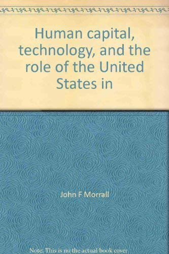 Human Capital, Technology, and the Role of the United States in International Trade: Morrall, John ...