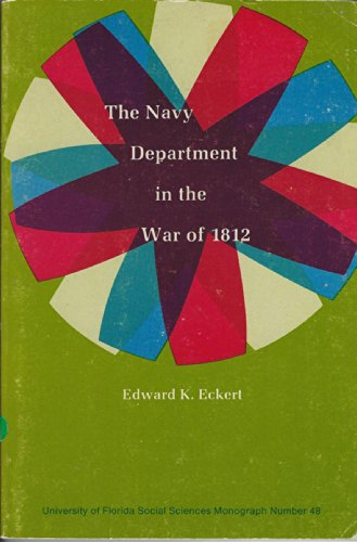 The Navy Department in the War of 1812 (University of Florida monographs. Social sciences, 48): ...