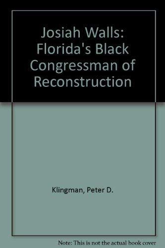 9780813003993: Josiah Walls: Florida's Black Congressman of Reconstruction