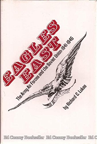 9780813004280: Eagles East: The Army Air Forces and the Soviet Union, 1941-1945