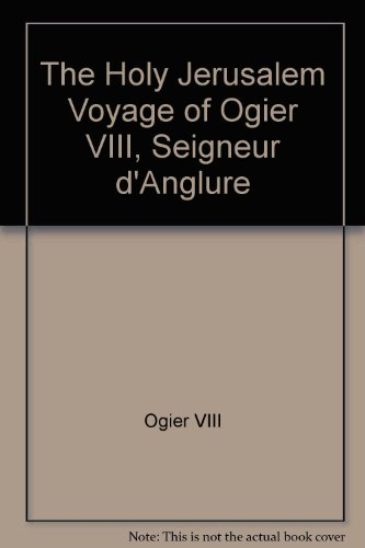 The Holy Jerusalem Voyage of Ogier Viii, Seigneur D'Anglure: Gainesvill