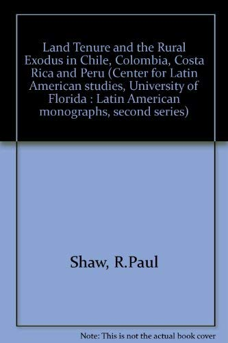 9780813005287: Land Tenure and the Rural Exodus in Chile, Colombia, Costa Rica and Peru (Latin American monographs ; 2d ser., no. 19)