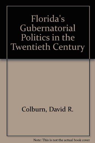 9780813006444: Florida's Gubernatorial Politics in the Twentieth Century