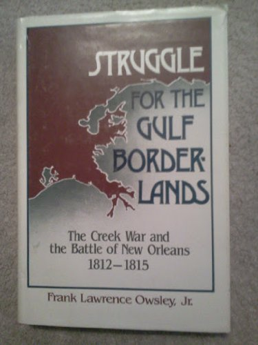 9780813006628: Struggle for the Gulf Borderlands the Creek War and the Battle of New Orleans, 1812-1815