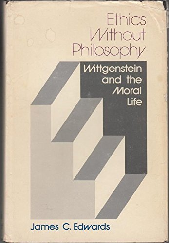 9780813007069: Ethics Without Philosophy: Wittgenstein and the Moral Life