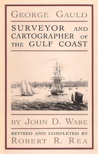 George Gauld: Surveyor and Cartographer of the Gulf Coast: John D. Ware