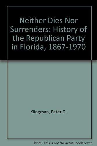 Neither Dies nor Surrenders : A History: Peter D. Klingman