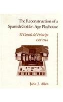 9780813007557: The Reconstruction of a Spanish Golden Age Playhouse: El Corral del Principe (1583-1744)