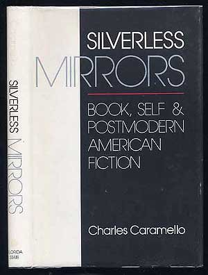 SILVERLESS MIRRORS: BOOK, SELF AND POSTMODERN AMERICAN: Charles Caramello