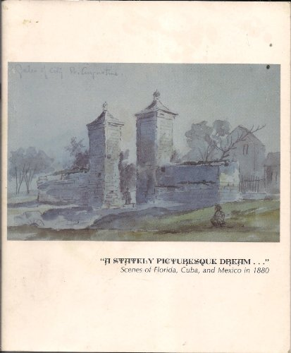 9780813007953: A Stately Picturesque Dream... Scenes of Florida, Cuba, and Mexico in 1880- 47 Brush Drawings and Watercolors (University Gallery Bulletin)