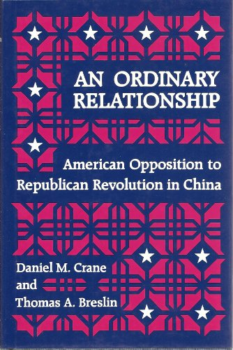 AN ORDINARY RELATIONSHIP American Opposition to Republican Revolution in China
