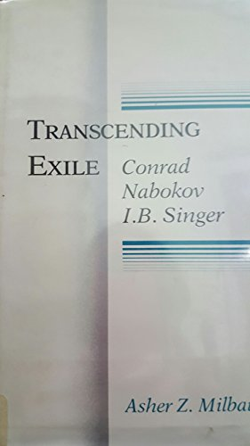 Transcending Exile: Conrad, Nabokov, I.B. Singer: Milbauer, Asher Z.