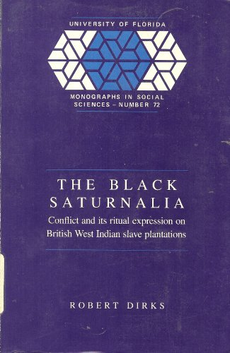 The Black Saturnalia: Conflict and Its Ritual Expression on British West Indian Slave Plantations (...