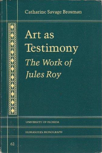 Art As Testimony: The Work of Jules Roy (UNIVERSITY OF FLORIDA MONOGRAPHS HUMANITIES): Catharine ...