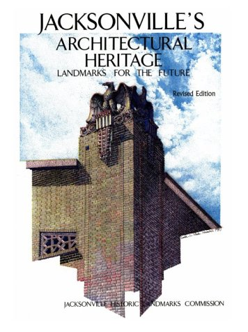 9780813009537: Jacksonville?s Architectural Heritage (Jacksonville Historic Landmarks Comm)