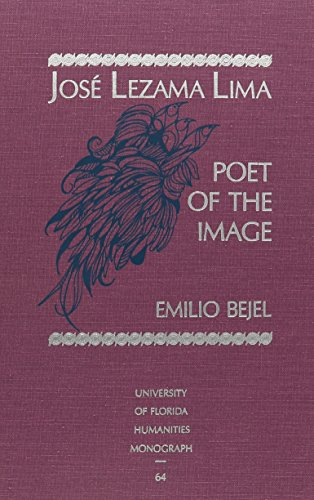 José Lezama Lima, Poet of the Image (UNIVERSITY OF FLORIDA MONOGRAPHS HUMANITIES): Bejel, Emilio F.