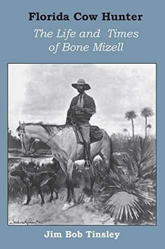 Florida Cow Hunter: The Life and Times: Tinsley, Jim Bob
