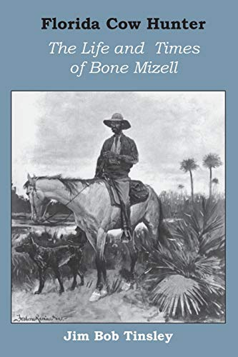 9780813009858: Florida Cow Hunter: The Life and Times of Bone Mizell