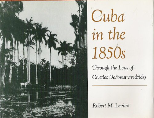 Cuba in the 1850's: Through the Lens of Charles Deforest Fredricks