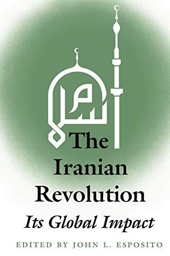 The Iranian Revolution: Its Global Impact: John L Esposito,