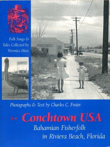 Conchtown USA: Bahamian Fisherfolk in Riviera Beach, Florida: Foster, Charles C.