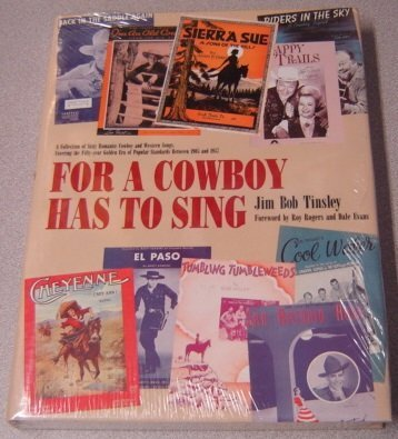For A Cowboy Has To Sing: Tinsley, Jim Bob