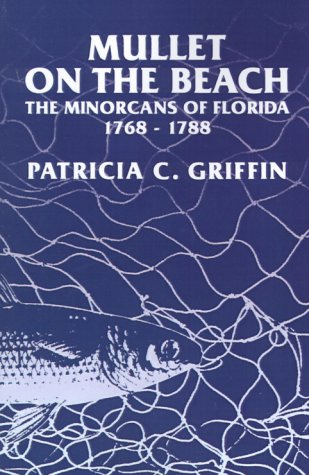 9780813010748: Mullet on the Beach: The Minorcans of Florida, 1768-1788 (Florida Sand Dollar Books)