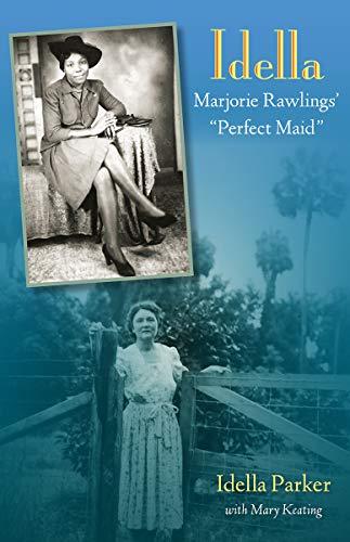 Idella: Marjorie Rawlings' Perfect Maid: Parker, Idella