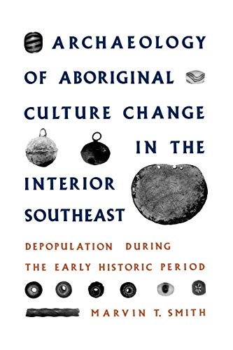 9780813011585: Archaeology of Aboriginal Culture Change in the Interior Southeast: Depopulation during the Early Historic Period (Florida Museum of Natural History: Ripley P. Bullen Series)