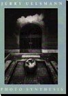 Jerry Uelsmann: Photo Synthesis: Uelsmann, Jerry N.