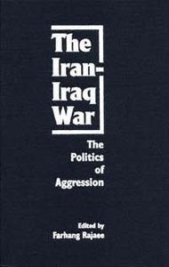 9780813011776: The Iran-Iraq War: The Politics of Aggression
