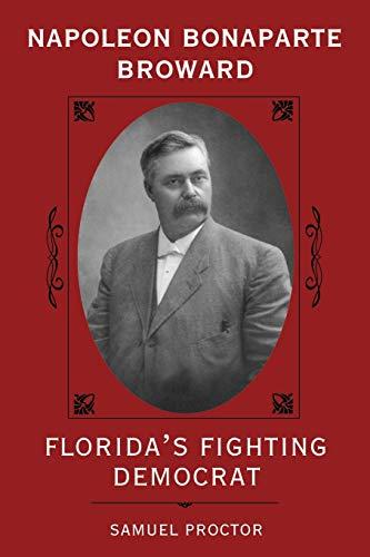 9780813011912: Napoleon Bonaparte Broward: Florida's Fighting Democrat (Florida Sand Dollar Books)