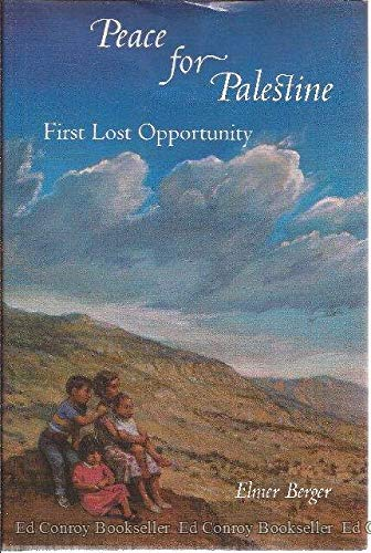 Peace for Palestine: First Lost Opportunity: Berger, Elmer