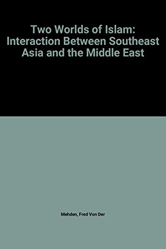 Two Worlds of Islam: Interaction Between Southeast: Fred R. Von
