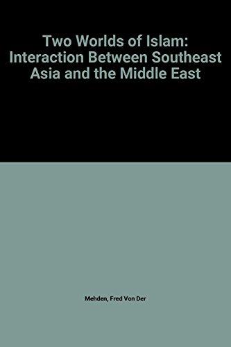 Two Worlds of Islam: Interaction between Southeast: Von Der Mehden,