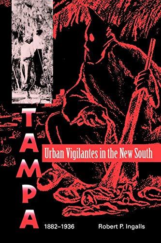 Urban Vigilantes in the New South: Tampa, 1882-1936: Robert P. Ingalls