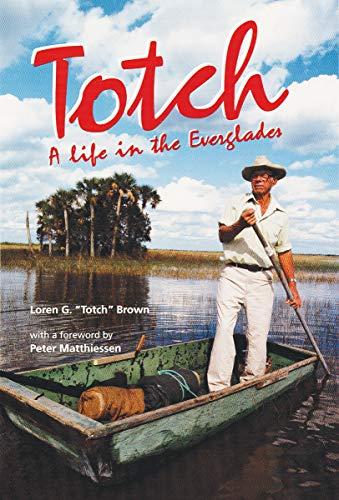 """Totch: A Life in the Everglades: Loren G. """"Totch"""""""