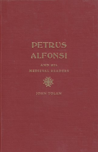 Petrus Alfonsi: And His Medieval Readers: Tolan, John